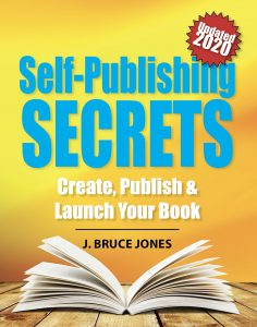 Self-Publishing SECRETS, Create, Publish and Launch Your Book