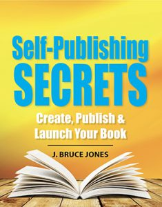 Self-Publishing SECRETS, Create, Publish & Launch your Book